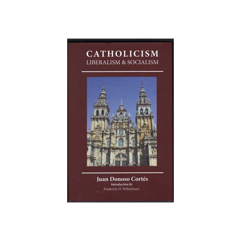 Essay on Catholicism, Liberalism, and Socialism: Considered in Their Fundamental Principles