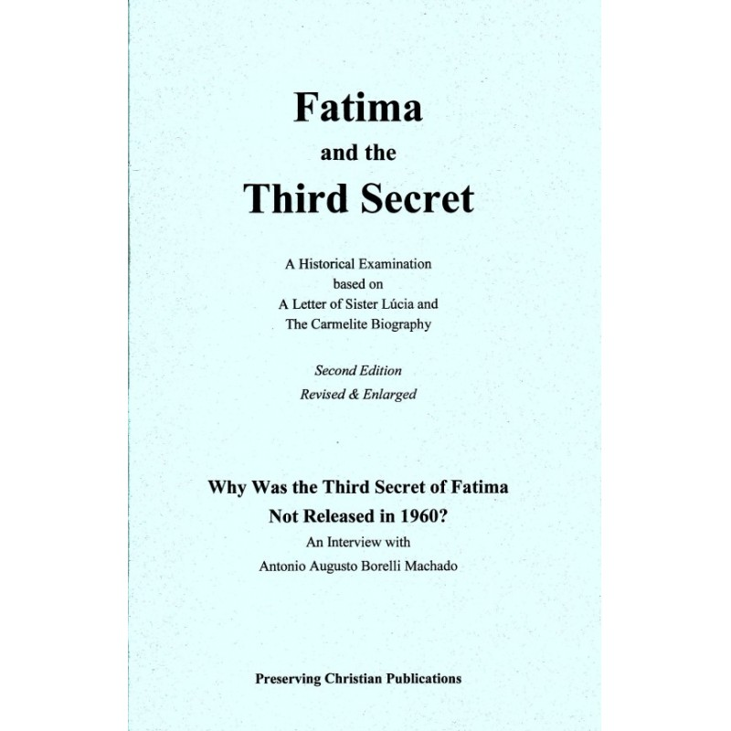 Fatima and the Third Secret: A Historical Examination based on a Letter of Sister Lúcia & the Carmelite Biography