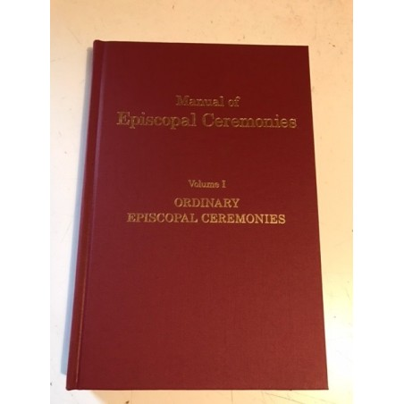 Manual of Episcopal Ceremonies: Vol I: Ordinary Episcopal Ceremonies