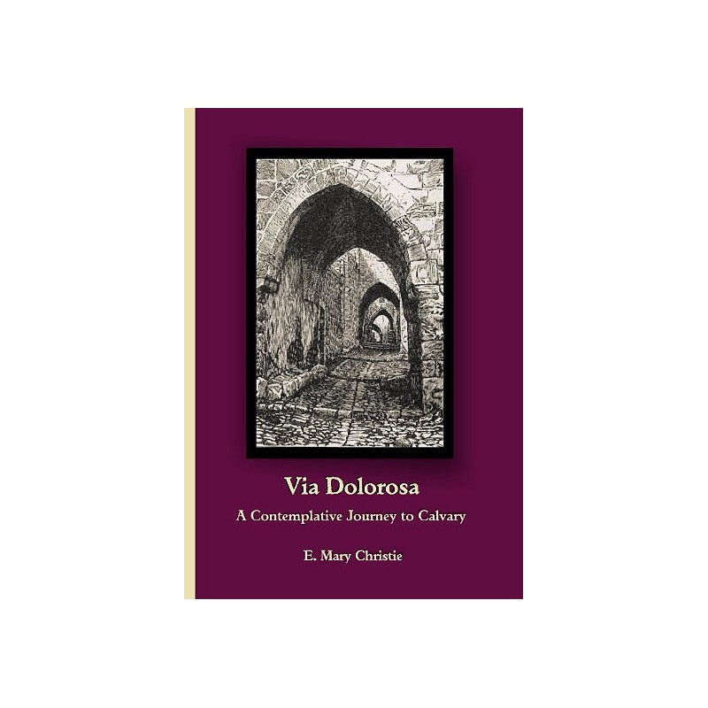 VIA DOLOROSA - A Contemplative Journey to Calvary
