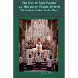Our Lady of Good Success -and- Archbishop Marcel Lefebvre, The Prophesied Prelate for Our Times